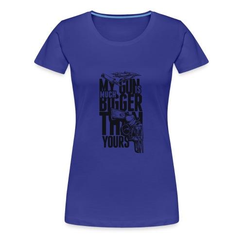 My Gun Is Mutch Bigger than yours - Women's Premium T-Shirt