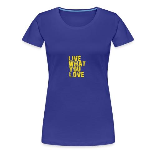 live what you love - Women's Premium T-Shirt