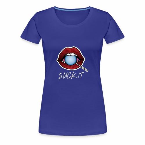 Suck It - Women's Premium T-Shirt