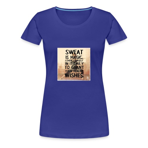 fitness motivation quote sweat is magic - Women's Premium T-Shirt