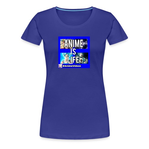 Anime Is Life - Women's Premium T-Shirt