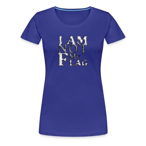 I am NOT my flag - Women's Premium T-Shirt