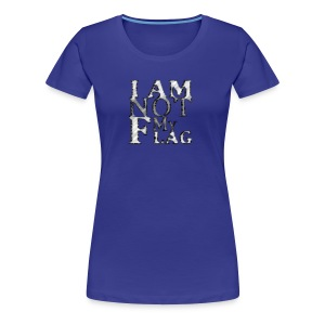 I am NOT my flag - Women's Premium T-Shirt
