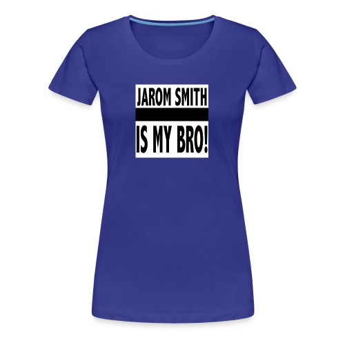 Jarom IS MY BRO shirt words - Women's Premium T-Shirt