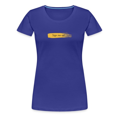 Sign Me Up - Women's Premium T-Shirt