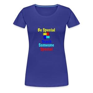 Autism - Be Special Teach....Teach Someone Special - Women's Premium T-Shirt