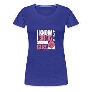 I Know I Play Like A Girl: Try To Keep Up T Shirt - Women's Premium T-Shirt