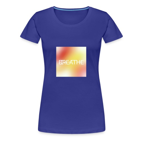 BREATHE - Women's Premium T-Shirt