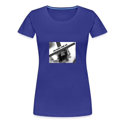 He died for us - Women's Premium T-Shirt