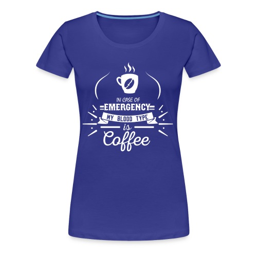 Coffee Blood Type | White Letters - Women's Premium T-Shirt