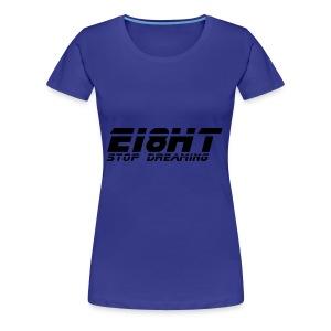 Ei8ht stop dreaming - Women's Premium T-Shirt