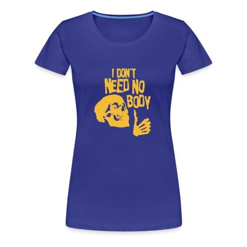 I Dont Need No Body Skeleton Halloween humour Logo - Women's Premium T-Shirt