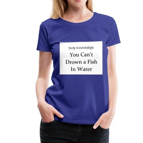 Drop Knowledge Fish - Women's Premium T-Shirt