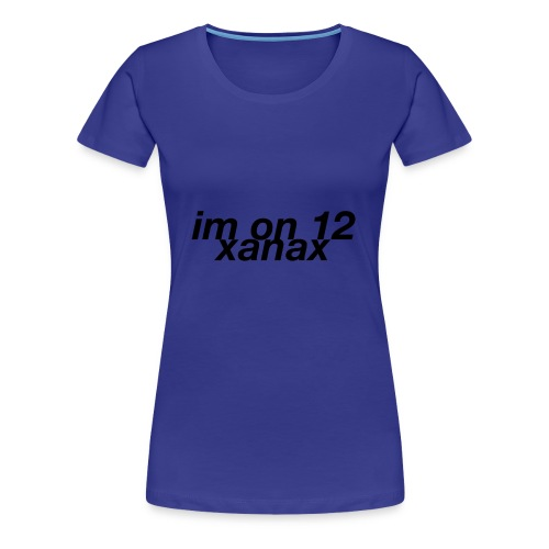 im on 12 xanax design - Women's Premium T-Shirt