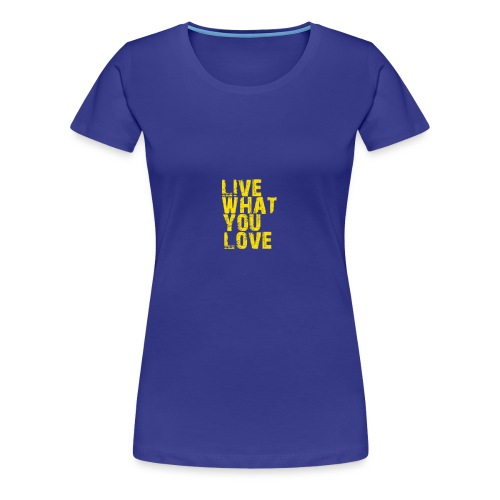 live what you love - Women's Premium T-Shirt