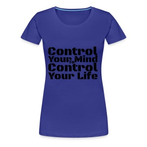 Control Your Mind To Control Your Life - Black - Women's Premium T-Shirt