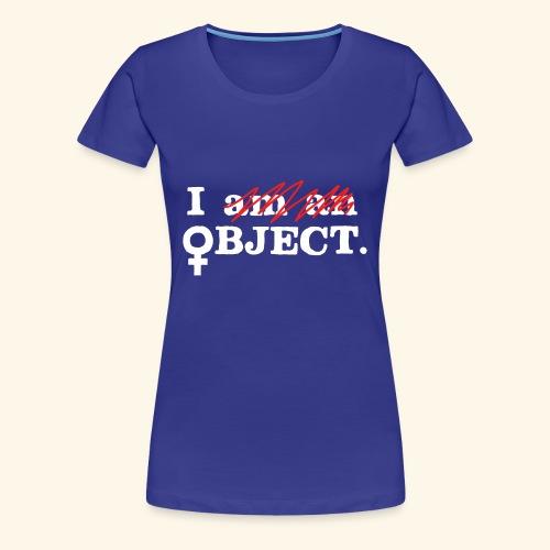 I OBJECT - Women's Premium T-Shirt