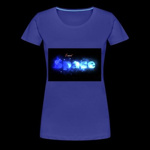 I need space - Women's Premium T-Shirt