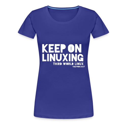 Keep on Linuxing - Women's Premium T-Shirt