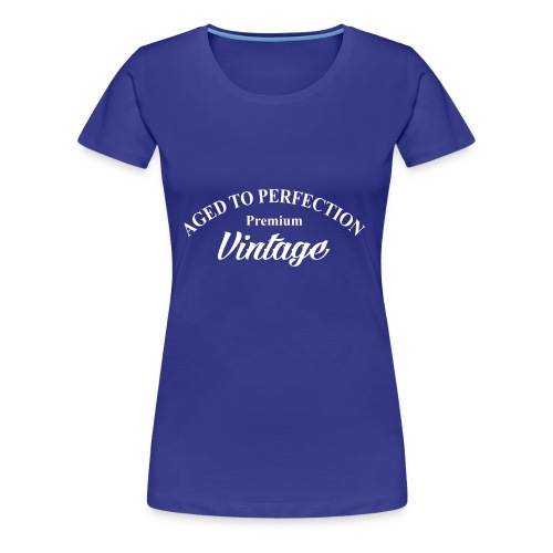 aged to perfection - Women's Premium T-Shirt
