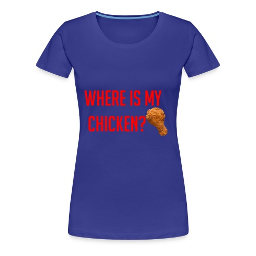 Where My Chicken? - Women's Premium T-Shirt