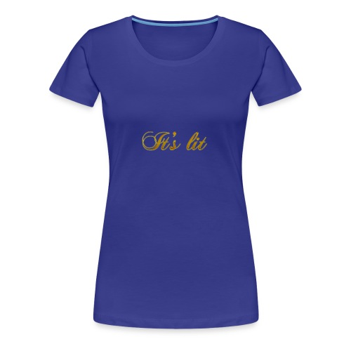 Cool Text Its lit 269601245161349 - Women's Premium T-Shirt