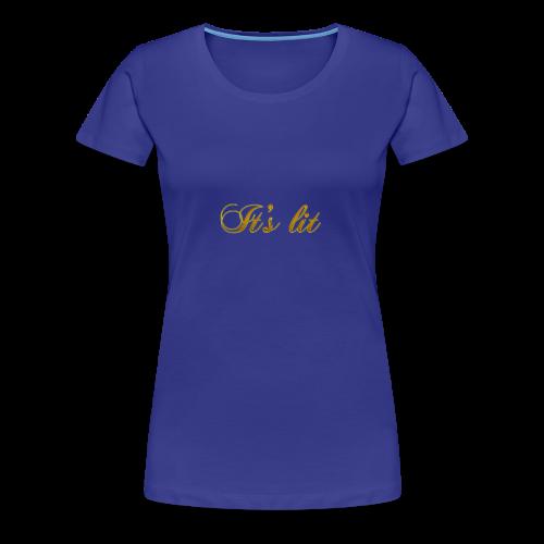 Cool Text Its lit 269601245161349 - Women's Premium T-Shirt