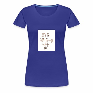 Little Things in Life - Women's Premium T-Shirt