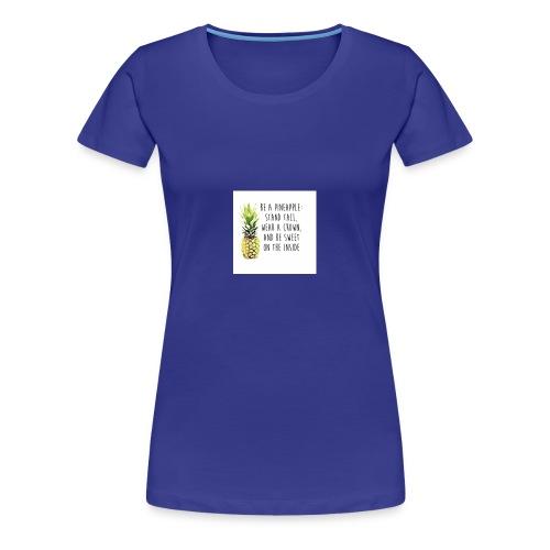 Be a pinapple - Women's Premium T-Shirt