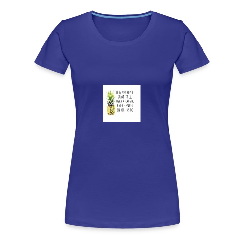 Be a pinapple - Women's Premium T-Shirt