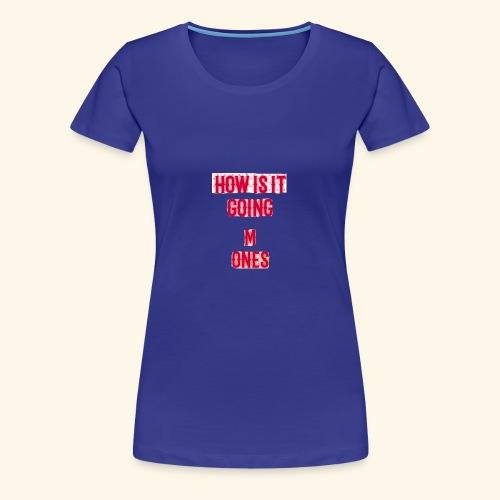 How is it going - Women's Premium T-Shirt
