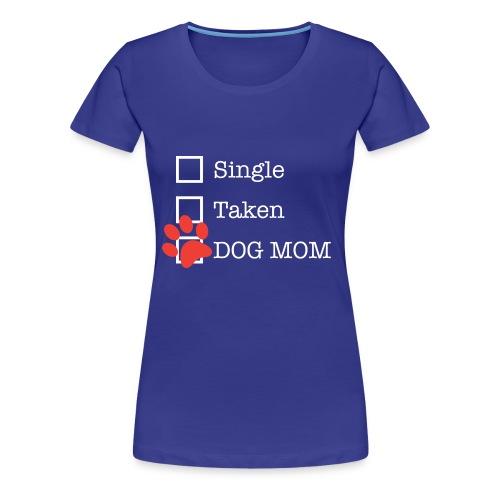 Relationship Status: DOG MOM - Women's Premium T-Shirt