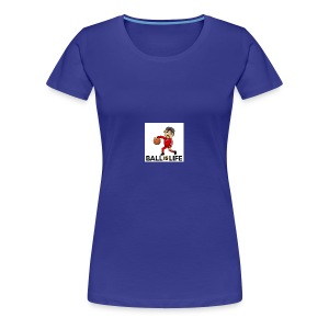 Ball is Life - Women's Premium T-Shirt