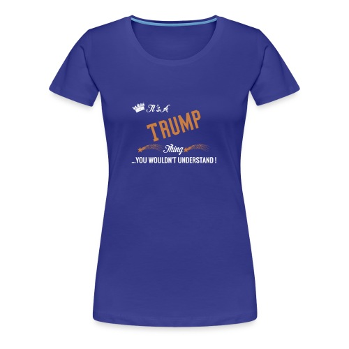 it's a trump thing - Women's Premium T-Shirt