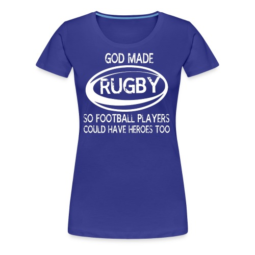 GOD MADE RUGBY SHIRTS - Women's Premium T-Shirt