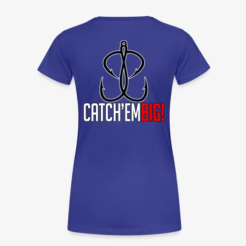 Catch'em Big - Women's Premium T-Shirt