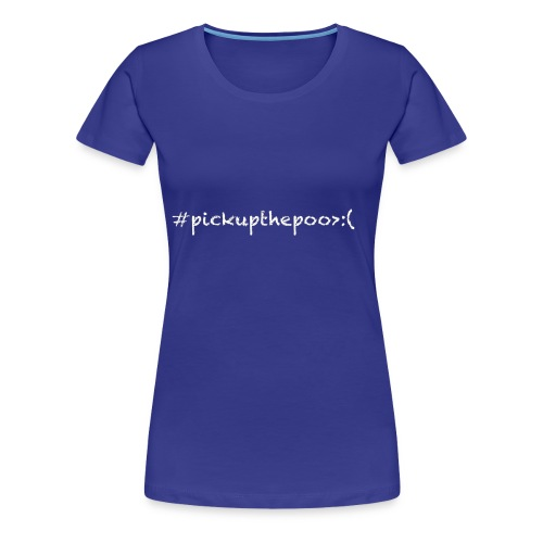 Pick up the poo dog shirt - Women's Premium T-Shirt