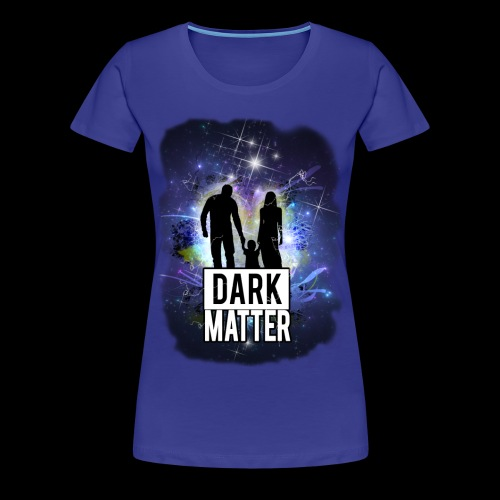 Dark Matter - Women's Premium T-Shirt