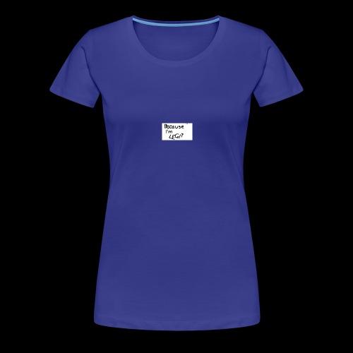 Because I'm LEGIT - Women's Premium T-Shirt