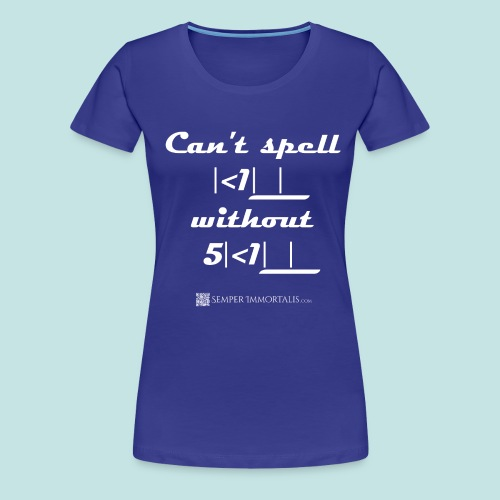 Can't Kill without Skill (white) - Women's Premium T-Shirt