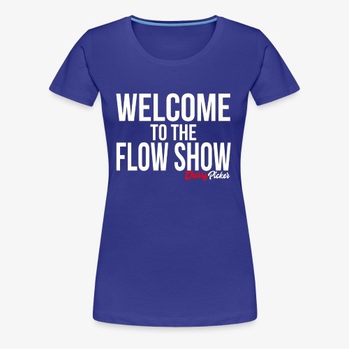 Welcome To The Flow Show - Women's Premium T-Shirt