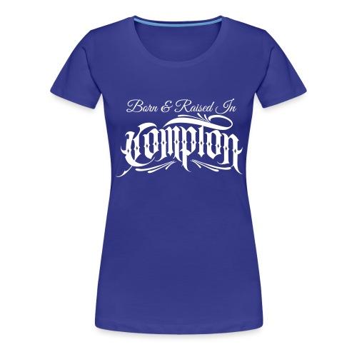born and raised in Compton - Women's Premium T-Shirt