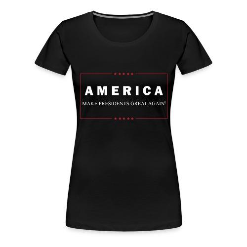 Make Presidents Great Again - Women's Premium T-Shirt