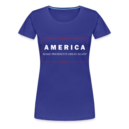 Make Presidents Great Again - Women's Premium T-Shirt