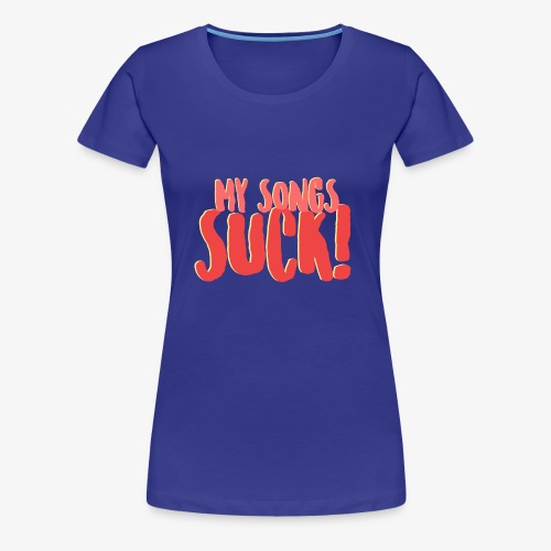 My Songs Suck Logo - Women's Premium T-Shirt