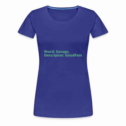 Goodfam is the meaning of savage - Women's Premium T-Shirt