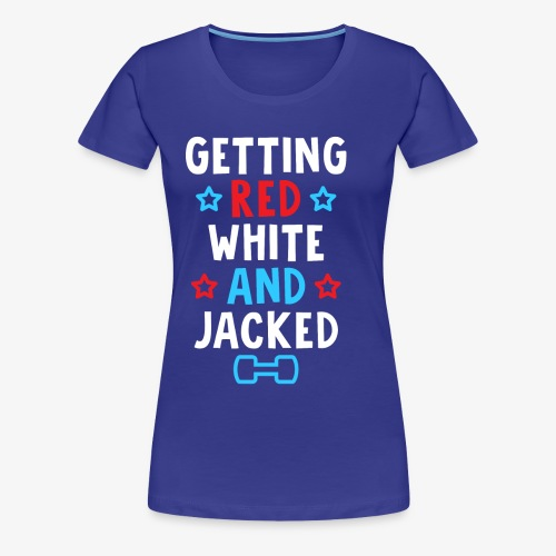 Getting Red, White And Jacked - Women's Premium T-Shirt