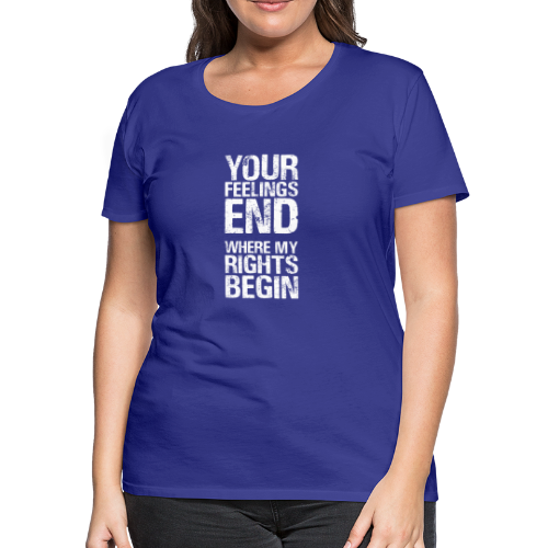 Rights Matter More Than Feelings - Women's Premium T-Shirt