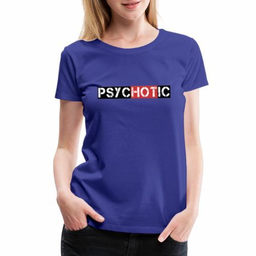 psycHOTic - Women's Premium T-Shirt