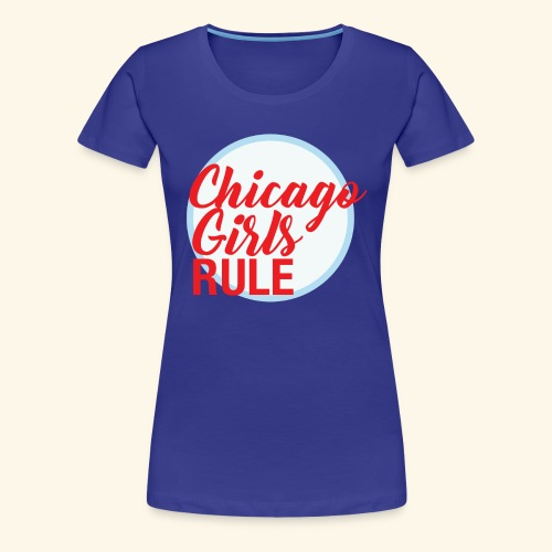 Chicago Girls Rule - Women's Premium T-Shirt